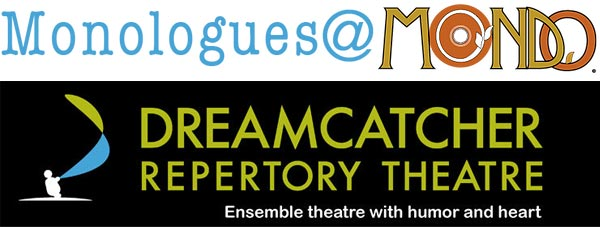 Dreamcatcher Presents Monologues at MONDO In July