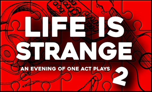 "PCM Theatre's ""Life Is Strange 2"" At Open Arts PAC"