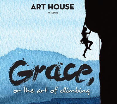 "Art House Productions To Present ""Grace, or The Art of Climbing"" by L M Feldman"