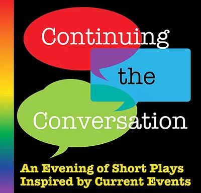 """Dreamcatcher To Present """"Continuing the Conversation: An Evening of Short Plays Inspired by Current Events"""""""
