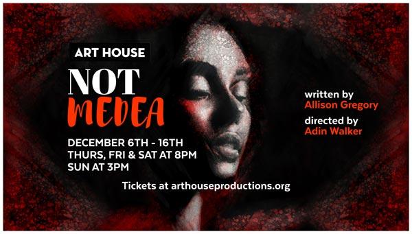 "Art House Productions Presents ""Not Medea"""