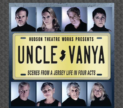"""Hudson Theatre Works Presents """"Uncle Vanya - A Jersey Life in Four Acts"""""""