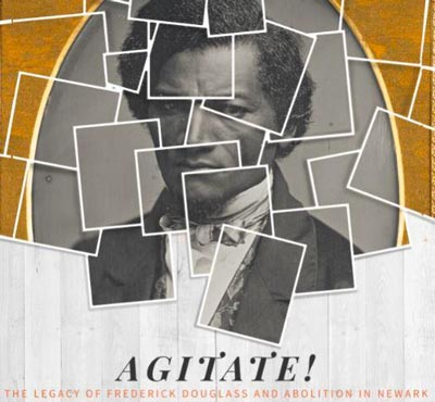 Agitate! The Legacy of Frederick Douglass and Abolition in Newark