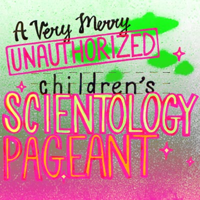 """""""A Very Merry Unauthorized Children's Scientology Pageant"""" Comes To Jersey City"""