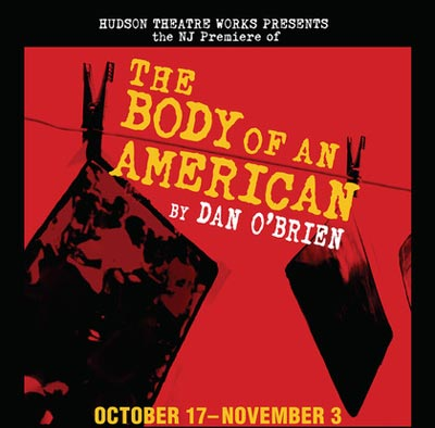 """Hudson Theatre Works Presents NJ Premiere of """"The Body of an American"""""""