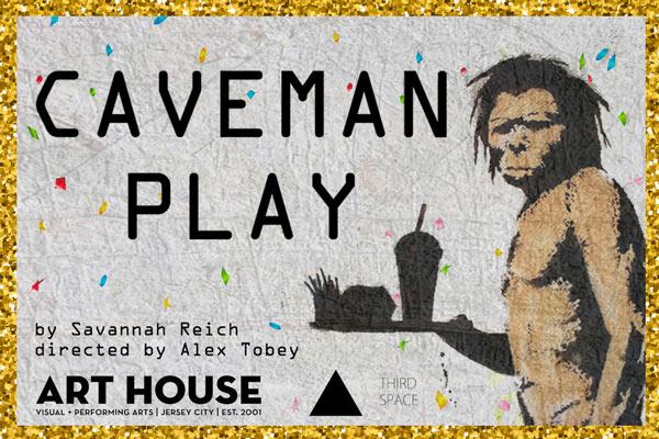 "Art House Productions Presents ""Caveman Play"""