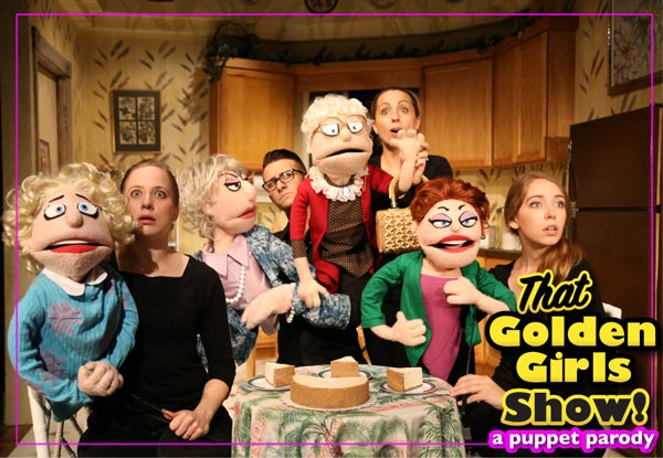 "The Avenel Performing Arts Center presents ""The Golden Girls Show!- A Puppet Parody!"""
