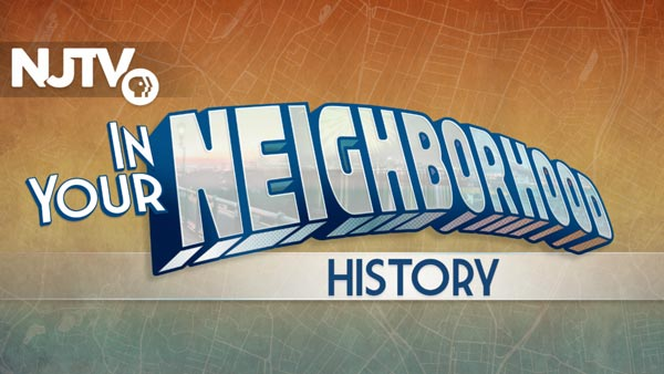 """NJTV Travels Back In Time For Its Latest """"In Your Neighborhood: History"""" Special"""