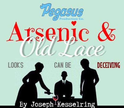 "Pegasus Production Company Presents ""Arsenic and Old Lace"""