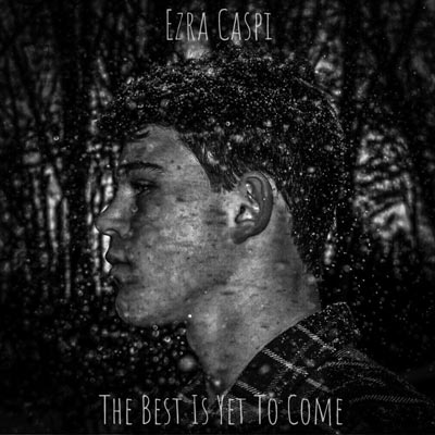 "Makin Waves Record of the Week: ""The Best Is Yet To Come"" by Ezra Caspi"