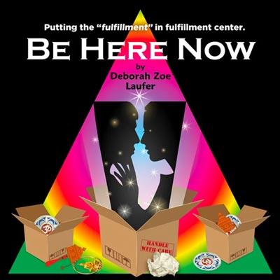 "Dreamcatcher Repertory Theatre Presents ""Be Here Now"" by Deborah Zoe Laufer"