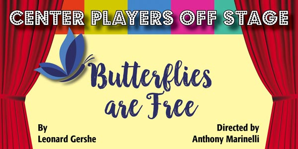 "Center Players Off Stage Presents ""Butterflies Are Free"""
