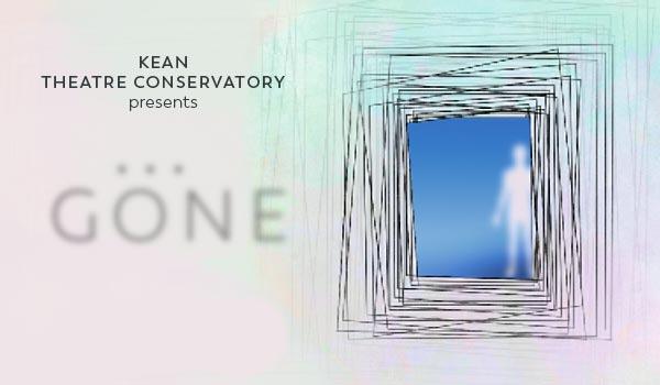 Kean Theatre Conservatory Presents ...GONE