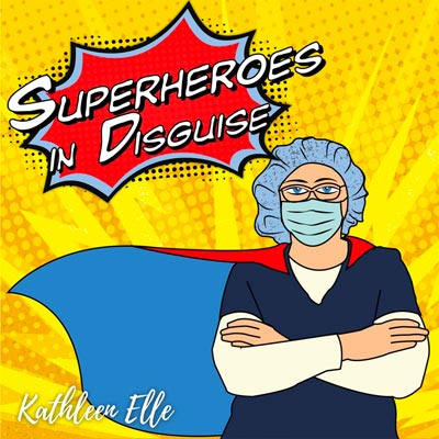 """Kathleen Elle Releases """"Superheroes In Disguise"""" - a tribute to front line workers"""