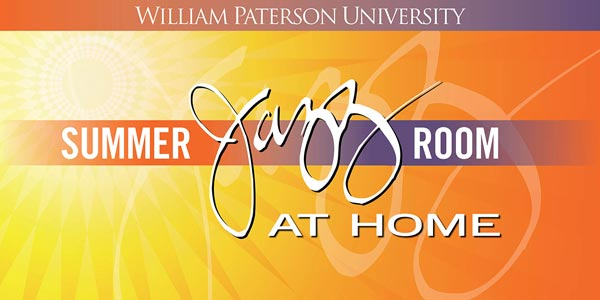 William Paterson University Goes Virtual for the 27th Annual Summer Jazz Room at Home from July 21-24