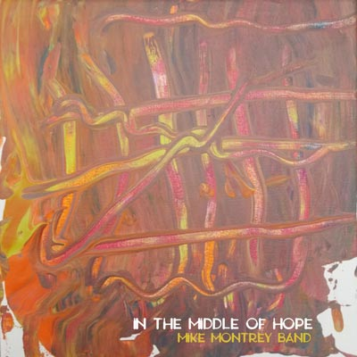 "Makin Waves Record of the Week: ""In the Middle of Hope"" by Mike Montrey Band"