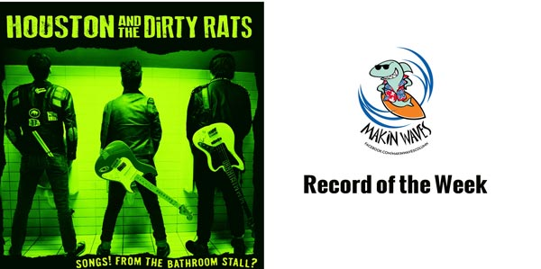"Makin Waves Record of the Week: ""Songs! From the Bathroom Stall?"" by Houston & the Dirty Rats"