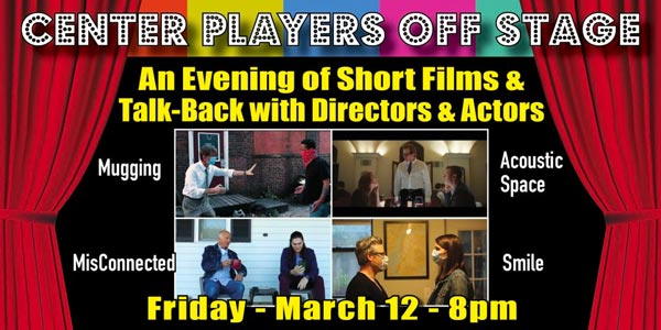 Center Players Presents An Evening of Short Films Online March 12