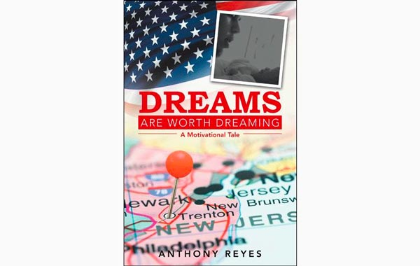 """Anthony Reyes Releases """"Dreams Are Worth Dreaming: A Motivational Tale"""""""