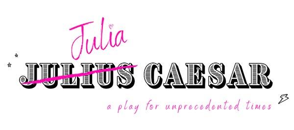 "Exit 82 Theatre Company presents ""Julia Caesar: A Play for Unprecedented Times"""
