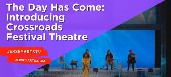 The Day Has Come: Introducing Crossroads Festival Theatre
