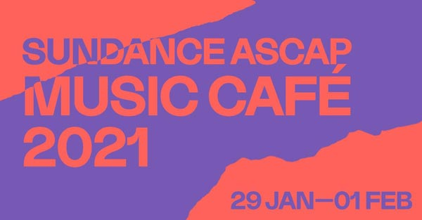 The Sundance ASCAP Music Cafe To Be Presented Virtually Jan 20 to Feb 1