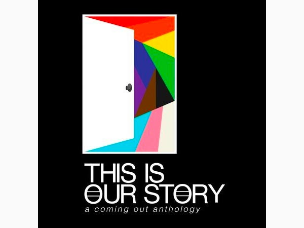 """Not a Singular Event -- """"This Is Our Story: A Coming Out Anthology"""""""