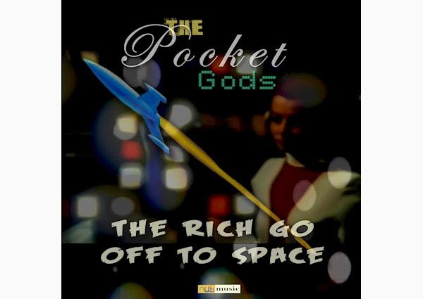 """The Pocket Gods Release """"The Rich Go Off To Space"""""""