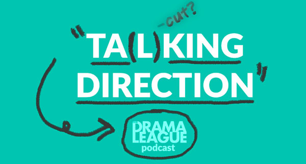 "The Drama League Announces Season 2 Of ""TA(L)KING DIRECTION"" Podcast"